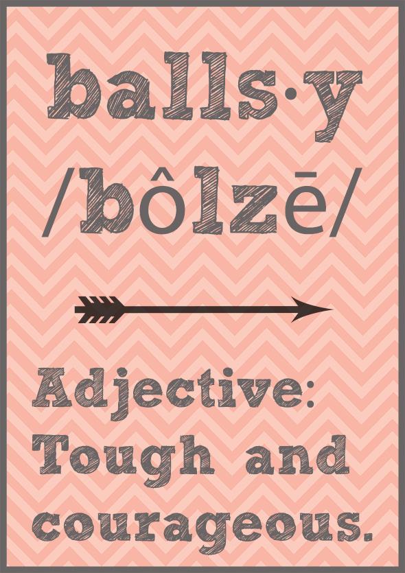 be ballsy small